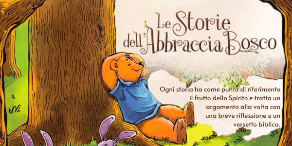 Le storie dell'Abbraccia Bosco sono state scritte pensando ai bambini, per questo motivo i protagonisti sono tutti cuccioli. Sono giovani, pieni di vita e spesso commettono errori. Altre volte, compiono atti d'amore.
