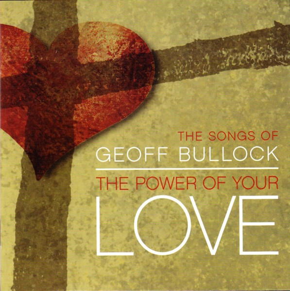 The songs of Geoff Bullock - The power of your love