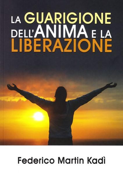 La guarigione dell'anima e la liberazione (Brossura)