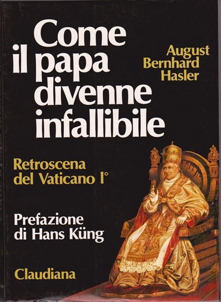 Come il papa divenne infallibile - Retroscena del Concilio Vaticano I