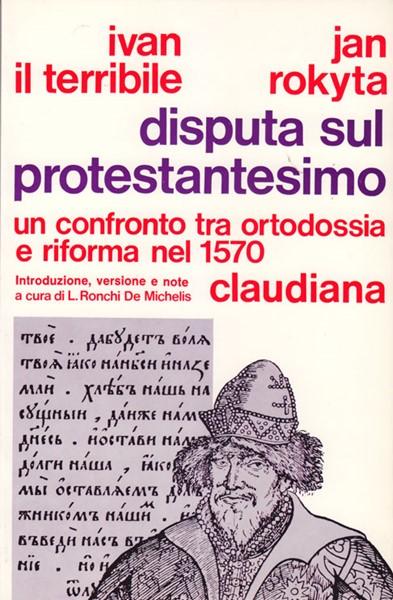 Disputa sul protestantesimo - Un confronto fra Ortodossia e Riforma nel 1570 - A cura di L. De Ronchi (Brossura)