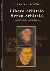 Libero arbitrio - Servo arbitrio - A cura di Fiorella De Michelis Pintacuda (Brossura)