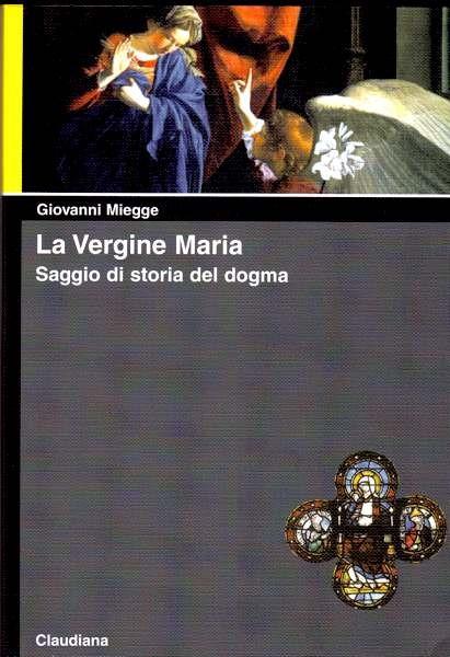 La vergine Maria - Saggio di storia del dogma. A cura di A. Sonelli (Brossura)