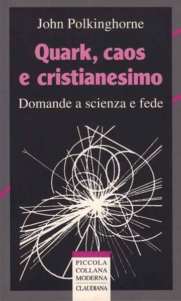 Quark, caos e cristianesimo (Brossura)