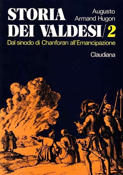 Storia dei Valdesi - vol. 2 -Dal sinodo di Chanforan all'emancipazione (1848) (Brossura)