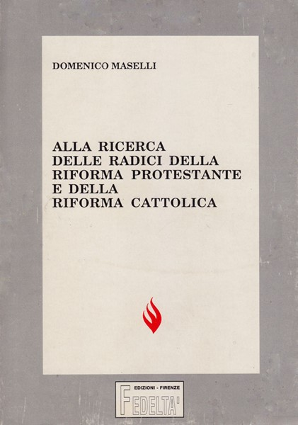 Alla ricerca delle radici della riforma protestante e della riforma cattolica (Brossura)