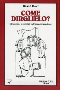 Come dirglielo? - Riflessioni e consigli sull'evangelizzazione (Brossura)