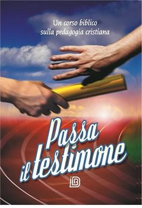 Passa il testimone - Un corso biblico sulla pedagogia cristiana (Brossura)