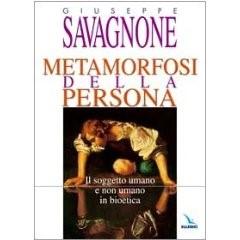 Metamorfosi della persona - Il soggetto umano e non umano in bioetica
