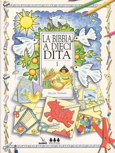 La Bibbia a 10 dita - Vol. 1 - Idee per lavoretti per fanciulli di 6-12 anni (Spillato)