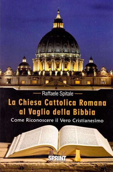 La Chiesa Cattolica Romana al vaglio della Bibbia (Brossura)