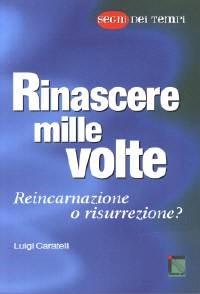 Rinascere mille volte: Reincarnazione o risurrezione? (Brossura)