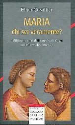 Maria chi sei veramente? I differenti volti della madre di Gesù nel Nuovo testamento (Brossura)
