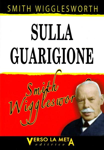 Smith Wigglesworth sulla guarigione (Brossura)
