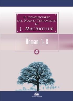 Il commentario del Nuovo Testamento di J. MacArthur: Romani 1 - 8 (Brossura)