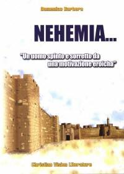 Nehemia... Un uomo spinto e sorretto da una motivazione eroica (Brossura)
