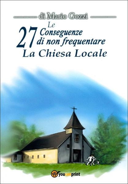 Le 27 conseguenze di non frequentare la chiesa locale (Brossura)