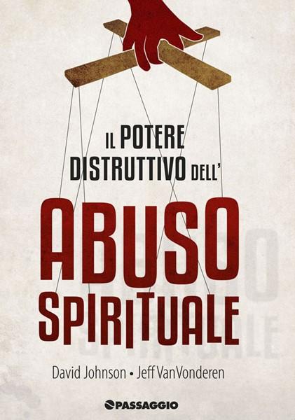 Il potere distruttivo dell'abuso spirituale (Brossura)