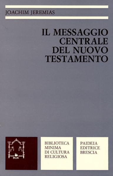 Il messaggio centrale del Nuovo Testamento (Brossura)