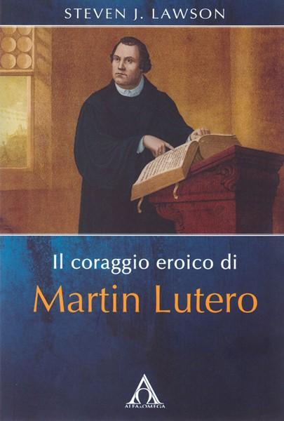 Il coraggio eroico di Martin Lutero (Brossura)