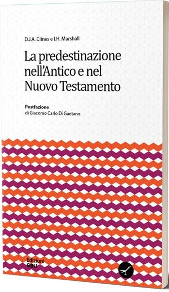 La predestinazione nell'Antico e nel Nuovo Testamento (Brossura)