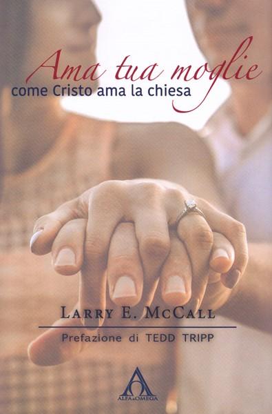 Ama tua moglie come Cristo ama la chiesa (Brossura)