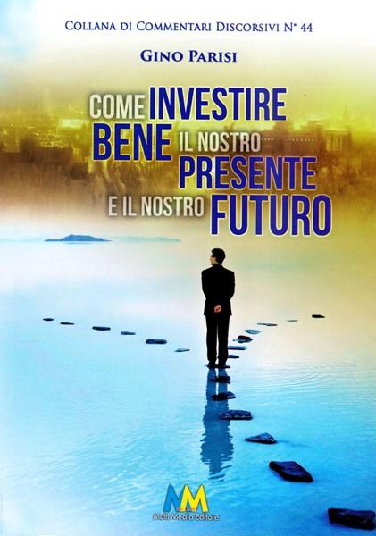 Come investire bene il nostro presente e il nostro futuro (Brossura)