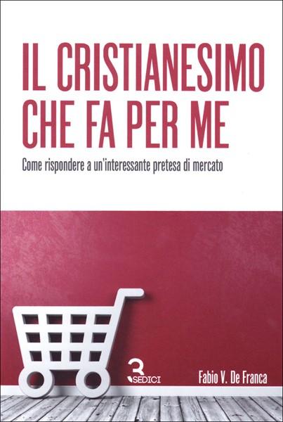Il Cristianesimo che fa per me (Brossura)