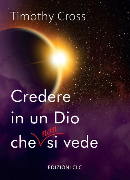 Credere in un Dio che non si vede (Brossura)