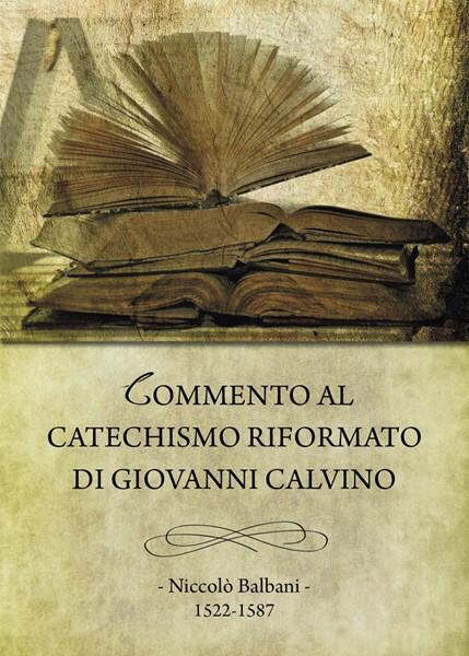 Commento al Catechismo riformato di Giovanni Calvino (Brossura)