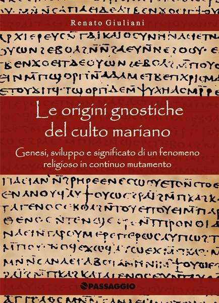 Le origini gnostiche del culto mariano (Brossura)