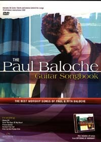 The Paul Baloche Guitar Songbook - The Best Worship Songs of Paul & Rita Baloche