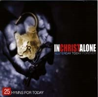 In Christ Alone - Yesterday, Today, Forever - 2CD
