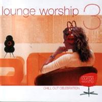 Lounge Worship Vol 3 - Chillout Celebration