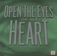 Open the Eyes of My Heart - Ultimate Worship Anthems