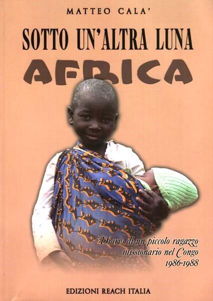 Sotto un'altra luna - Africa, Diario di un piccolo ragazzo missionario nel Congo ( 1986-1988)