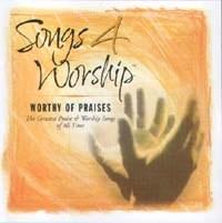 Songs 4 Worship - Worthy of Praises