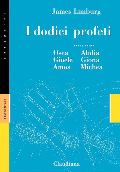 I dodici profeti - Parte prima: Osea, Abdia, Gioele, Giona, Amos, Michea - Commentario Collana Strumenti (Brossura)