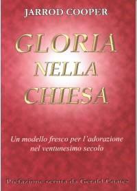 Gloria nella chiesa - Un modello fresco per l'adorazione nel Ventunesimo secolo (Brossura)