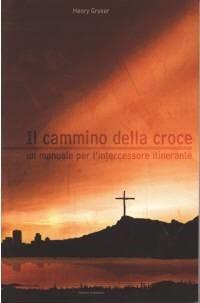 Il cammino della croce - Un manuale per l'intercessione itinerante