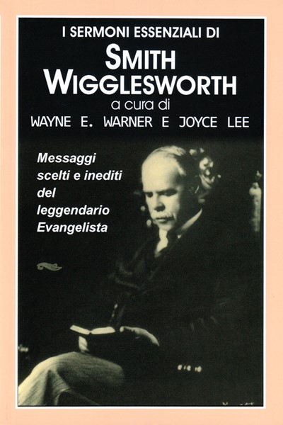 I sermoni essenziali di Smith Wigglesworth (Brossura)