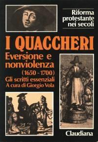 I Quaccheri - Eversione e nonviolenza (1650 - 1700) - Gli scritti essenziali a cura di Giorgio Vola