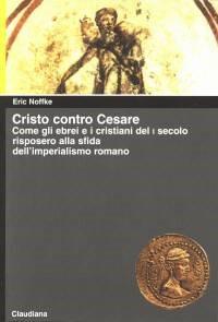 Cristo contro Cesare - Come gli ebrei e i cristiani del I secolo risposero alla sfida dell'imperialismo romano (Brossura)