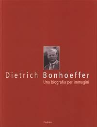 Dietrich Bonhoeffer: una biografia per immagini (Copertina rigida)