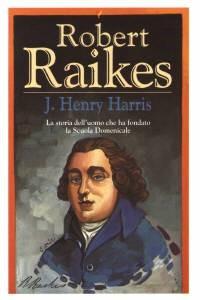 Robert Raikes - La storia dell'uomo che ha fondato la Scuola Domenicale (Brossura)