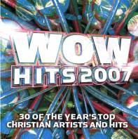 Wow Hits 2007 - 30 of the year's top christian artists and hits