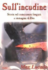 Sull'incudine - Storie sul come essere forgiati a immagine di Dio (Brossura)