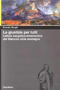 La giustizia per tutti - Lettura esegetico - ermeneutica del Discorso della montagna (Brossura)