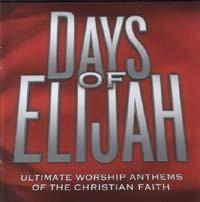 Days of Elijah - Ultimate worship anthems of the christian faith