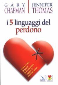 I cinque linguaggi del perdono - Come vivere la gioia di recuperare i rapporti interpersonali (Brossura)
